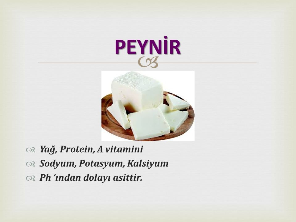PEYNİR Yağ, Protein, A vitamini Sodyum, Potasyum, Kalsiyum