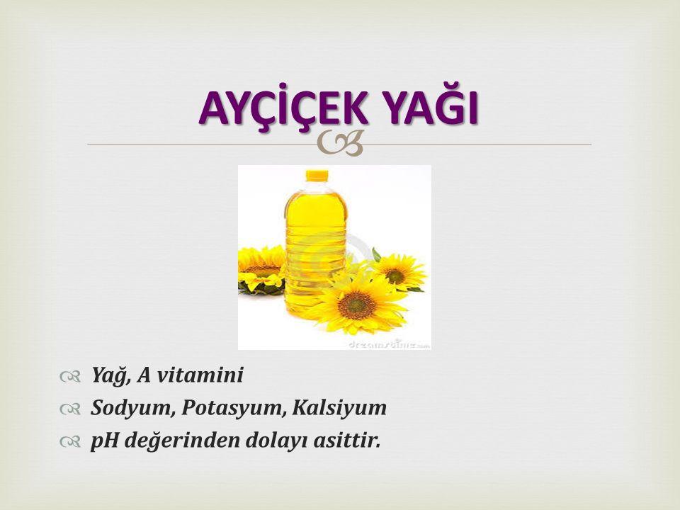 AYÇİÇEK YAĞI Yağ, A vitamini Sodyum, Potasyum, Kalsiyum