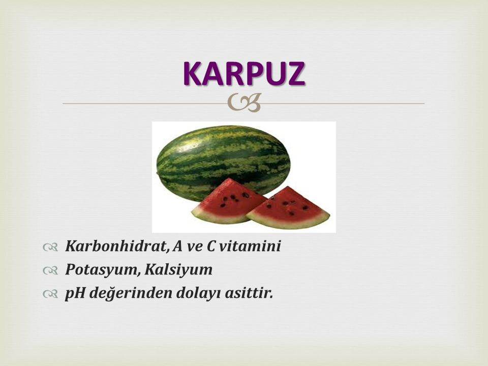KARPUZ Karbonhidrat, A ve C vitamini Potasyum, Kalsiyum