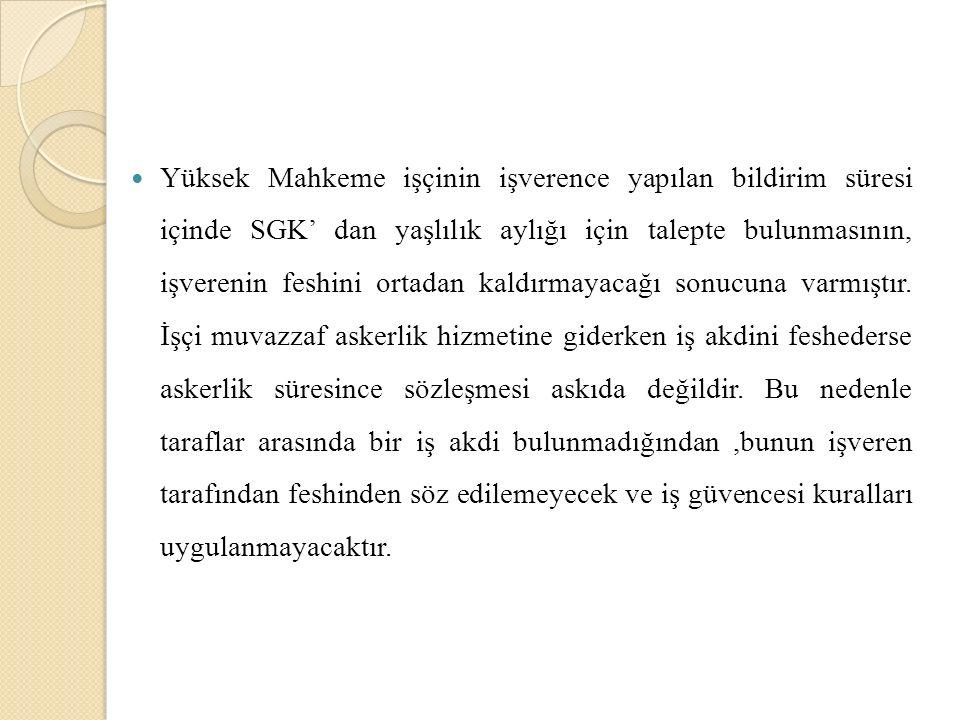 Yüksek Mahkeme işçinin işverence yapılan bildirim süresi içinde SGK' dan yaşlılık aylığı için talepte bulunmasının, işverenin feshini ortadan kaldırmayacağı sonucuna varmıştır.