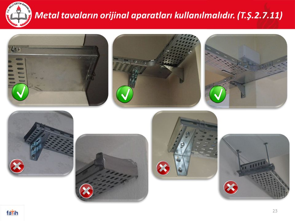 Metal tavaların orijinal aparatları kullanılmalıdır. (T.Ş.2.7.11)