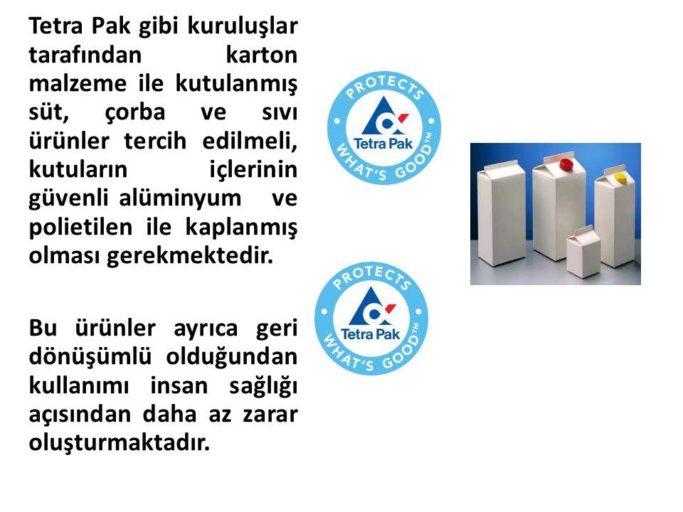 Tetra Pak gibi kuruluşlar tarafından karton malzeme ile kutulanmış süt, çorba ve sıvı ürünler tercih edilmeli, kutuların içlerinin güvenli alüminyum ve polietilen ile kaplanmış olması gerekmektedir.