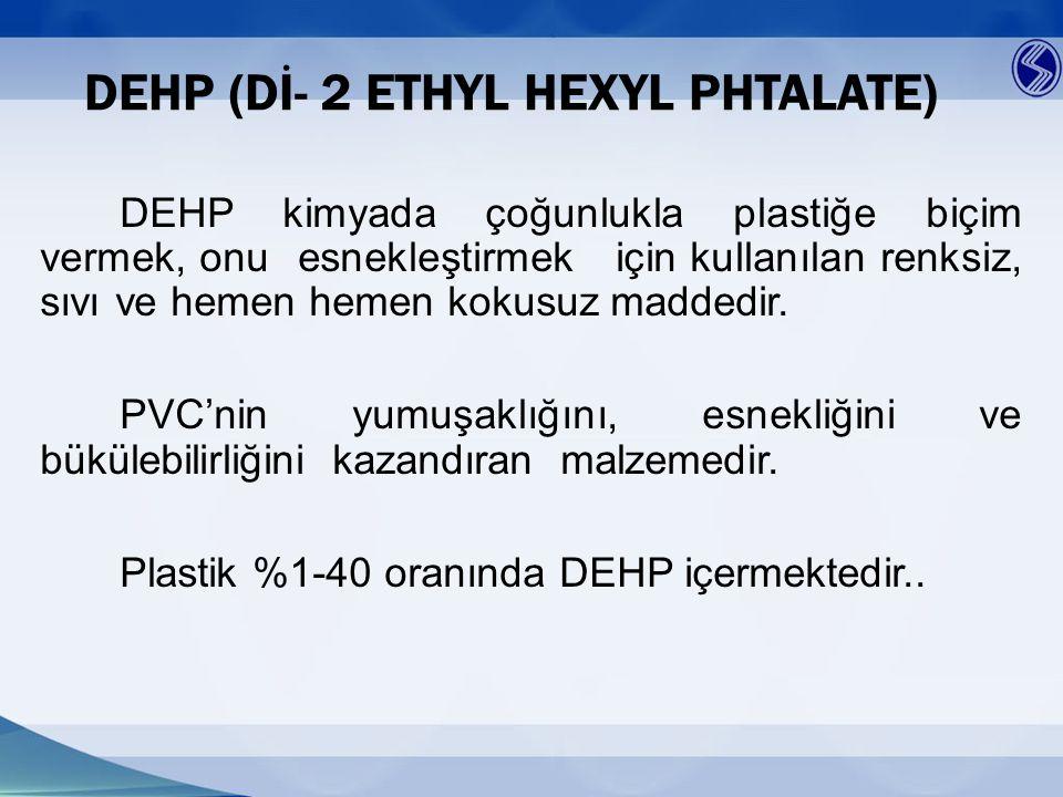 DEHP (Dİ- 2 ETHYL HEXYL PHTALATE)