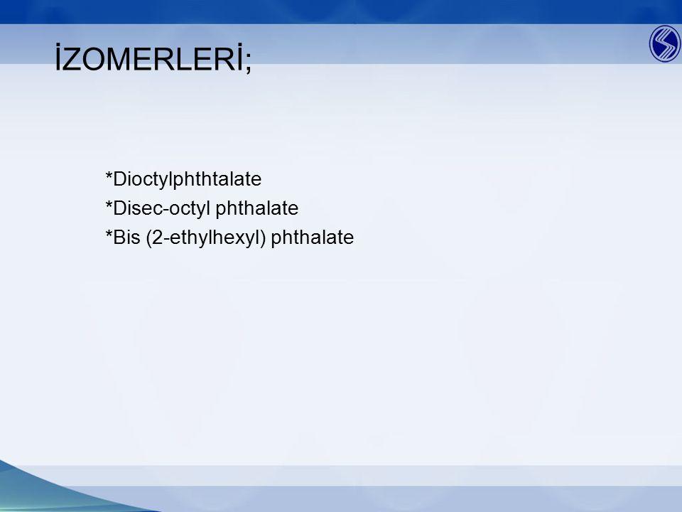 İZOMERLERİ; *Dioctylphthtalate *Disec-octyl phthalate