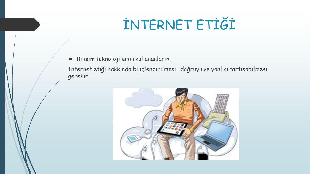 İNTERNET ETİĞİ Bilişim teknolojilerini kullananların ;