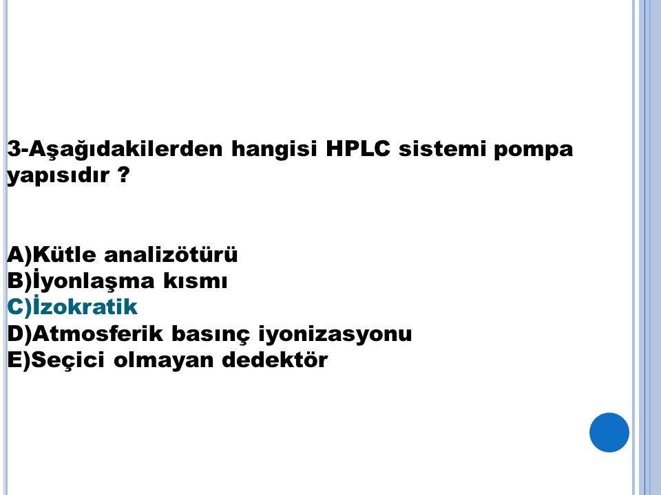 3-Aşağıdakilerden hangisi HPLC sistemi pompa yapısıdır