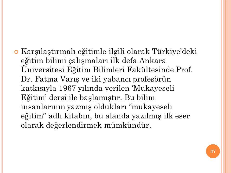 Karşılaştırmalı eğitimle ilgili olarak Türkiye'deki eğitim bilimi çalışmaları ilk defa Ankara Üniversitesi Eğitim Bilimleri Fakültesinde Prof.