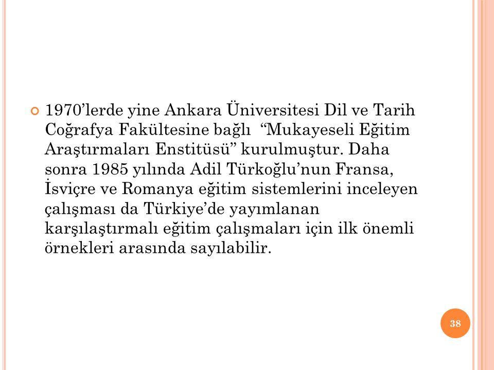 1970'lerde yine Ankara Üniversitesi Dil ve Tarih Coğrafya Fakültesine bağlı Mukayeseli Eğitim Araştırmaları Enstitüsü kurulmuştur.