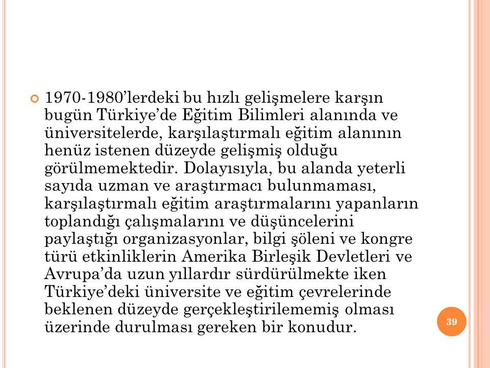 1970-1980'lerdeki bu hızlı gelişmelere karşın bugün Türkiye'de Eğitim Bilimleri alanında ve üniversitelerde, karşılaştırmalı eğitim alanının henüz istenen düzeyde gelişmiş olduğu görülmemektedir.
