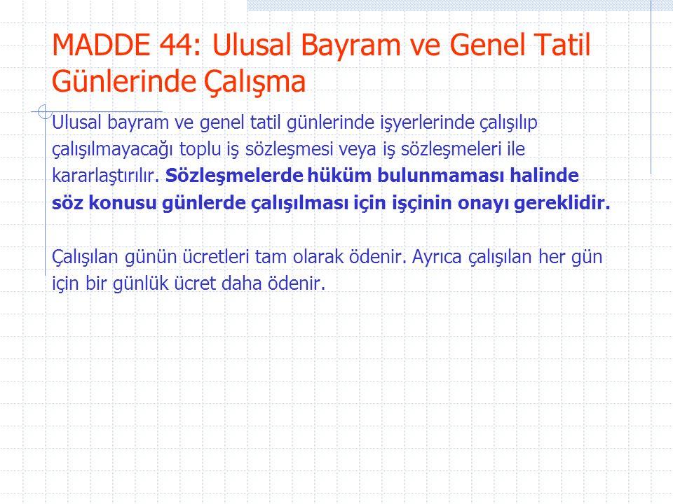 MADDE 44: Ulusal Bayram ve Genel Tatil Günlerinde Çalışma