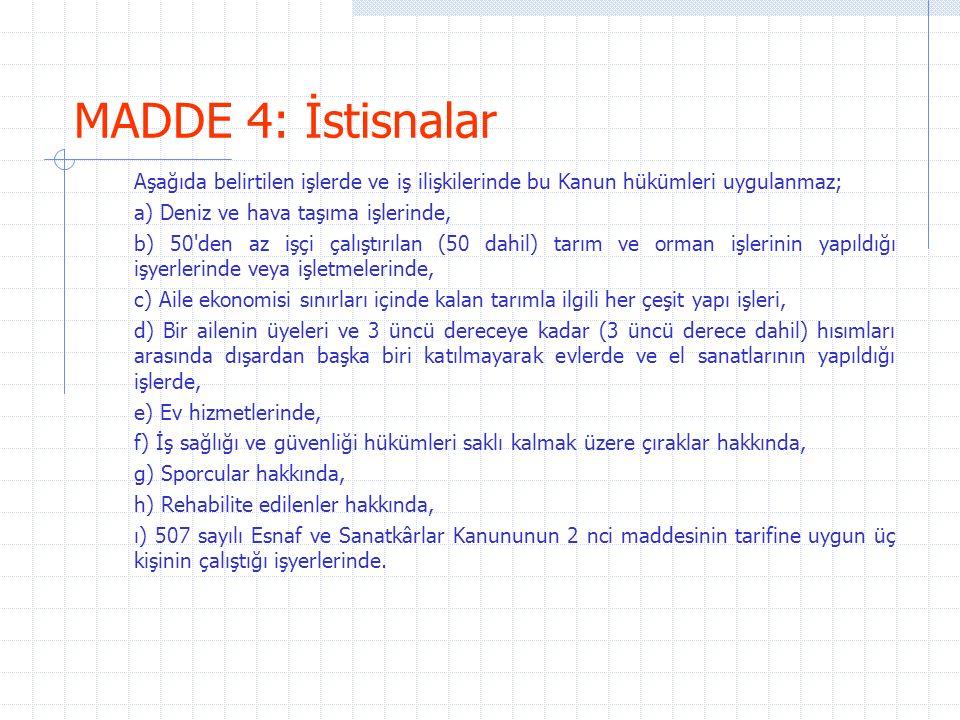 MADDE 4: İstisnalar Aşağıda belirtilen işlerde ve iş ilişkilerinde bu Kanun hükümleri uygulanmaz; a) Deniz ve hava taşıma işlerinde,