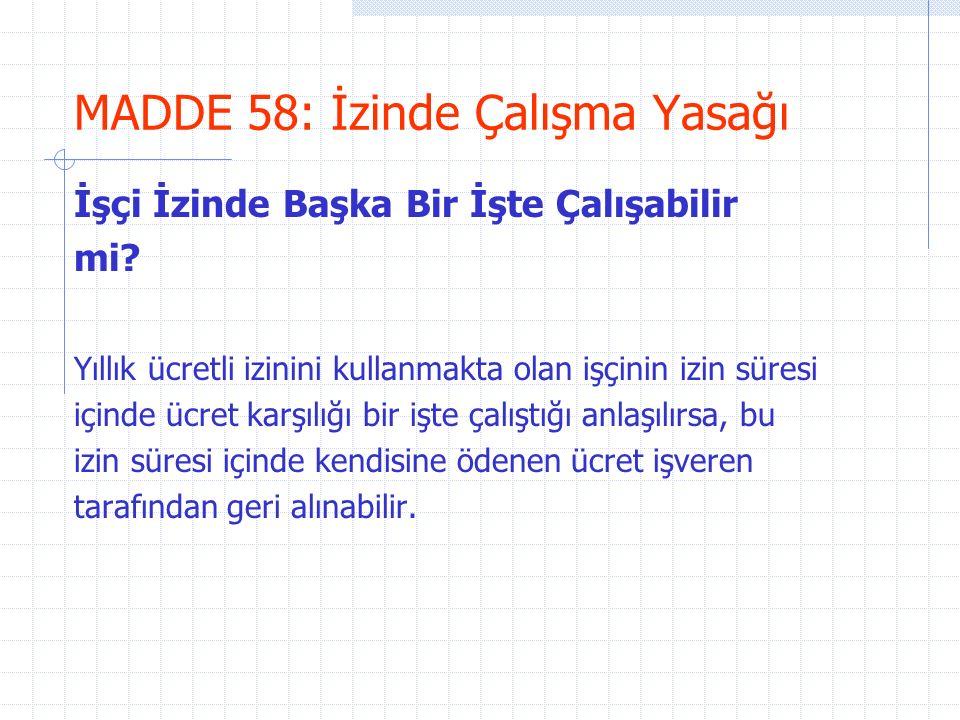 MADDE 58: İzinde Çalışma Yasağı