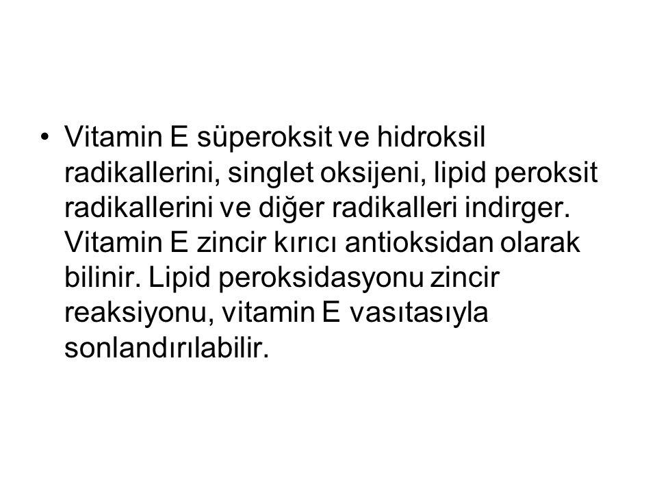 Vitamin E süperoksit ve hidroksil radikallerini, singlet oksijeni, lipid peroksit radikallerini ve diğer radikalleri indirger.