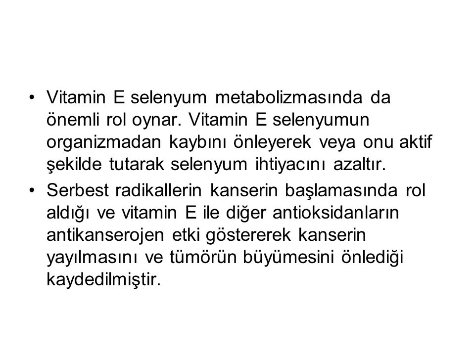 Vitamin E selenyum metabolizmasında da önemli rol oynar