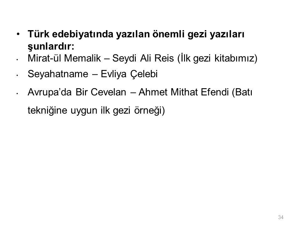Türk edebiyatında yazılan önemli gezi yazıları şunlardır: