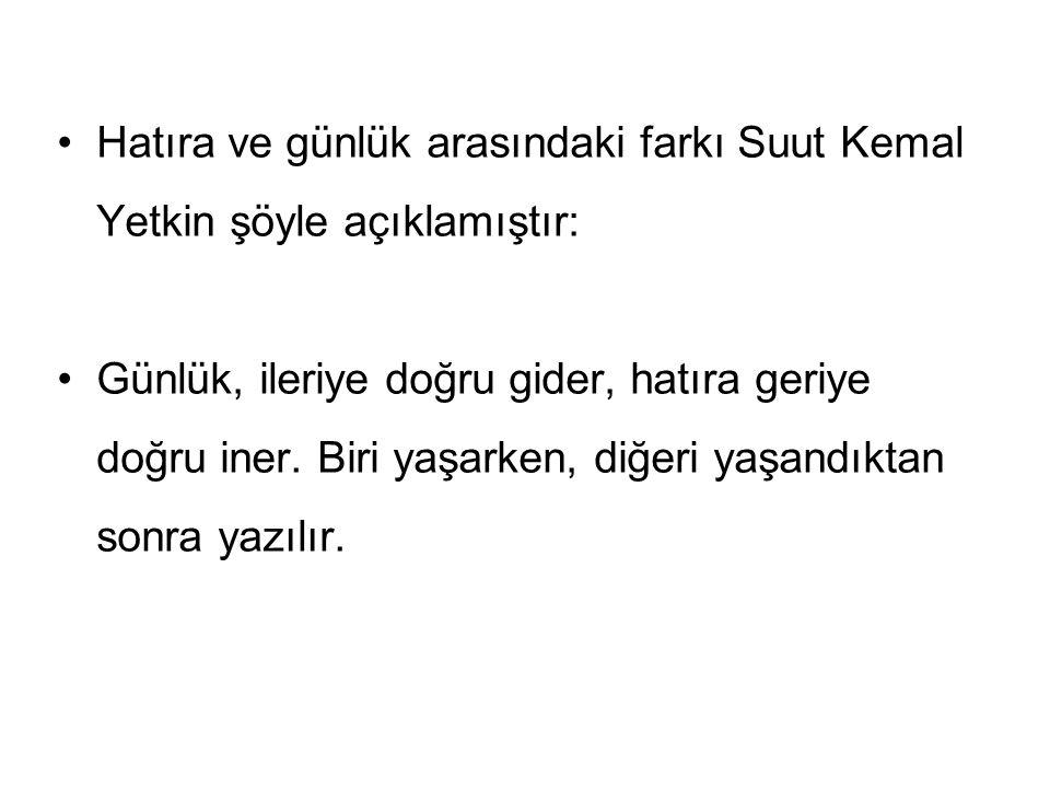 Hatıra ve günlük arasındaki farkı Suut Kemal Yetkin şöyle açıklamıştır: