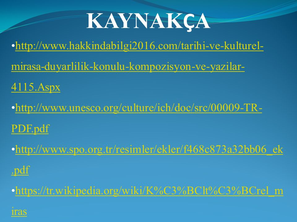 KAYNAKÇA http://www.hakkindabilgi2016.com/tarihi-ve-kulturel-mirasa-duyarlilik-konulu-kompozisyon-ve-yazilar-4115.Aspx.