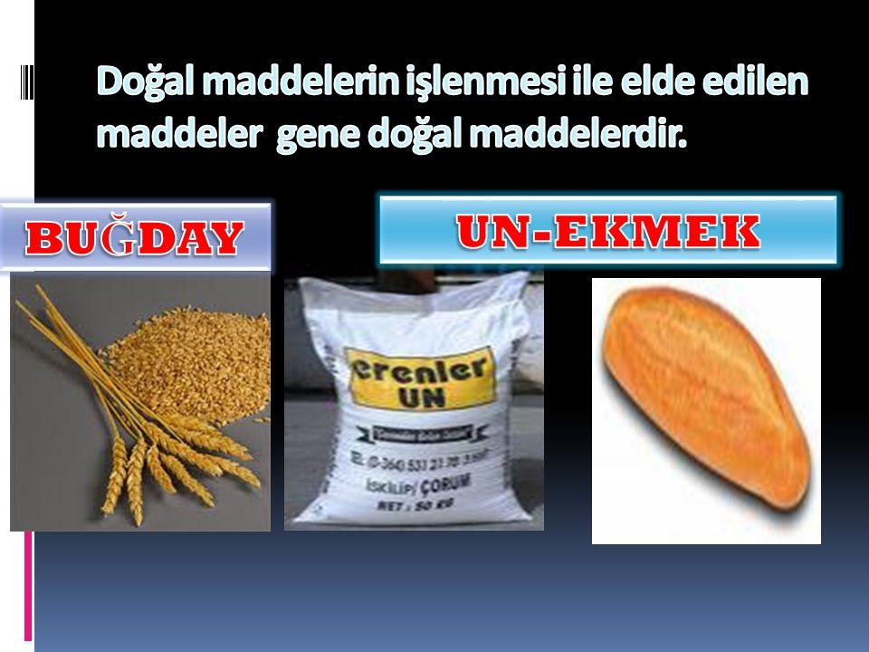 Doğal maddelerin işlenmesi ile elde edilen maddeler gene doğal maddelerdir.