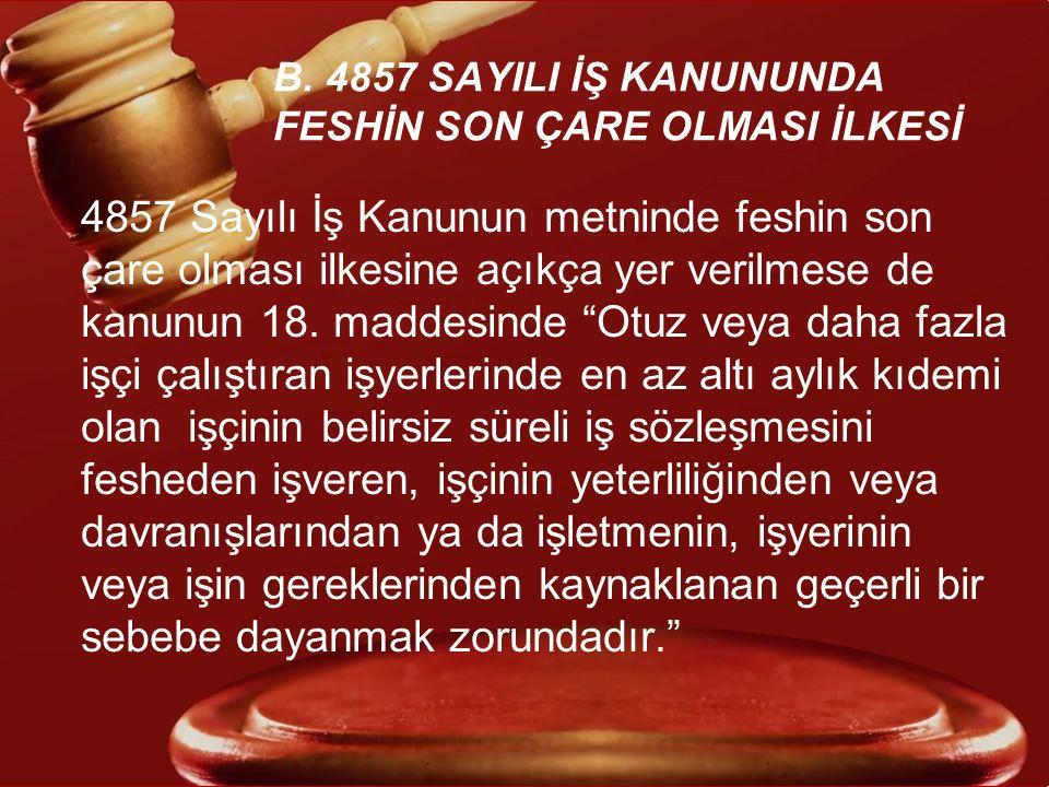 B. 4857 SAYILI İŞ KANUNUNDA FESHİN SON ÇARE OLMASI İLKESİ