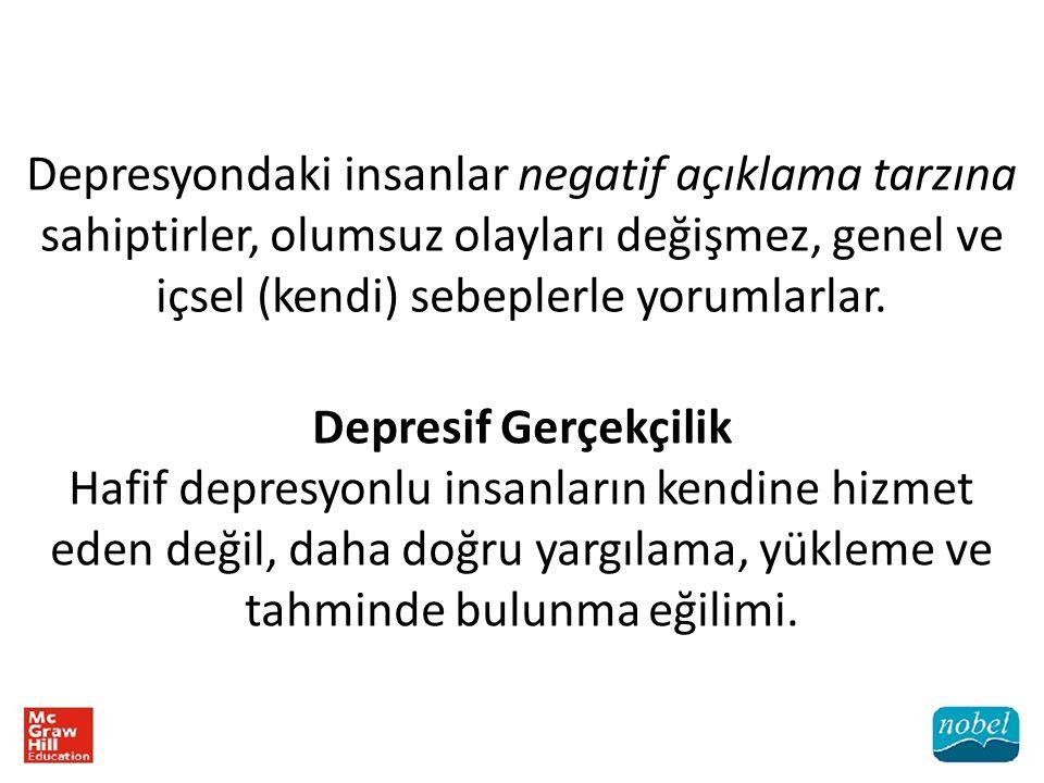Depresyondaki insanlar negatif açıklama tarzına sahiptirler, olumsuz olayları değişmez, genel ve içsel (kendi) sebeplerle yorumlarlar.