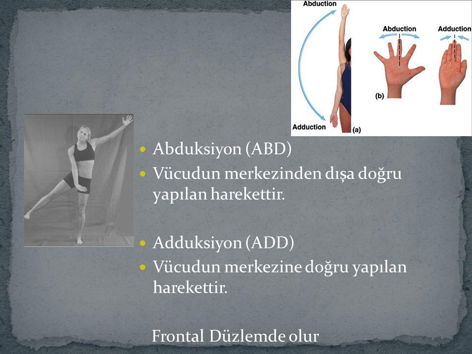 Abduksiyon (ABD) Vücudun merkezinden dışa doğru yapılan harekettir. Adduksiyon (ADD) Vücudun merkezine doğru yapılan harekettir.