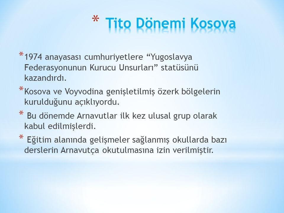 Tito Dönemi Kosova 1974 anayasası cumhuriyetlere Yugoslavya Federasyonunun Kurucu Unsurları statüsünü kazandırdı.