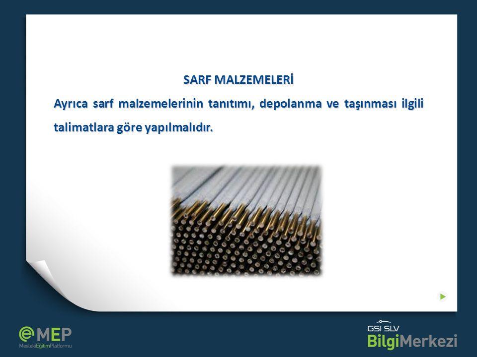 SARF MALZEMELERİ Ayrıca sarf malzemelerinin tanıtımı, depolanma ve taşınması ilgili talimatlara göre yapılmalıdır.