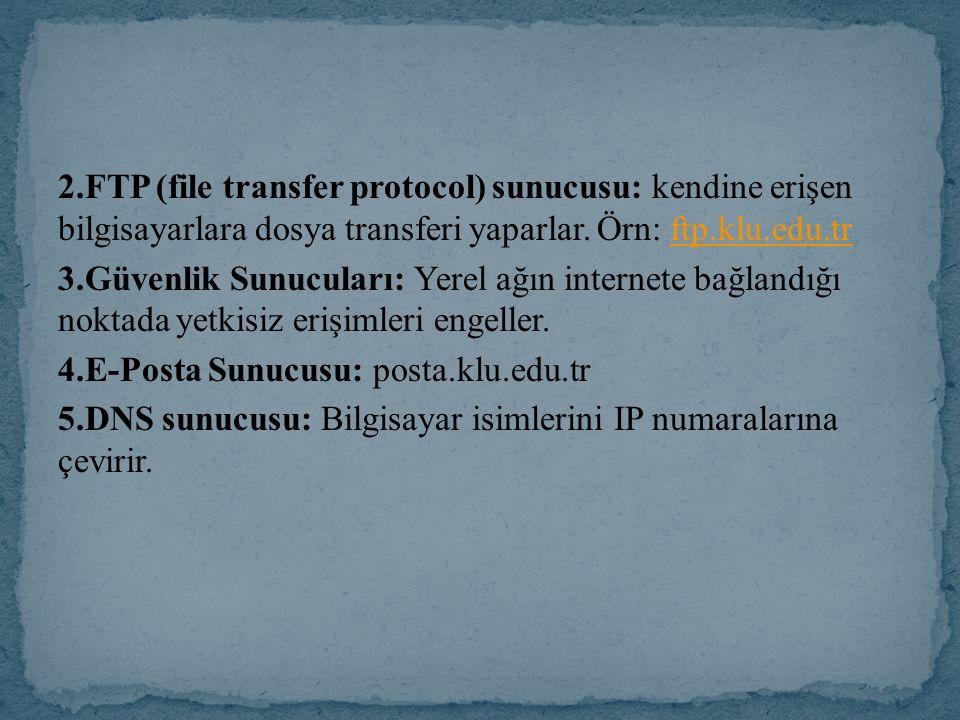 2.FTP (file transfer protocol) sunucusu: kendine erişen bilgisayarlara dosya transferi yaparlar.