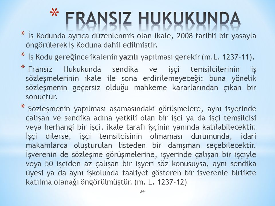 FRANSIZ HUKUKUNDA İş Kodunda ayrıca düzenlenmiş olan ikale, 2008 tarihli bir yasayla öngörülerek İş Koduna dahil edilmiştir.