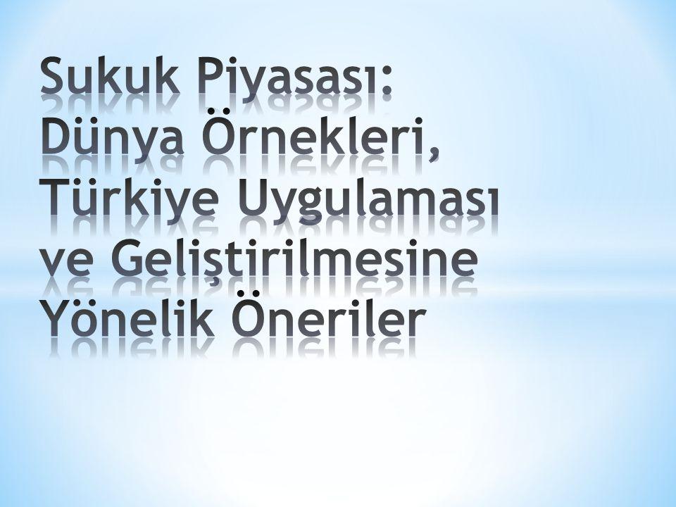Sukuk Piyasası: Dünya Örnekleri, Türkiye Uygulaması ve Geliştirilmesine Yönelik Öneriler