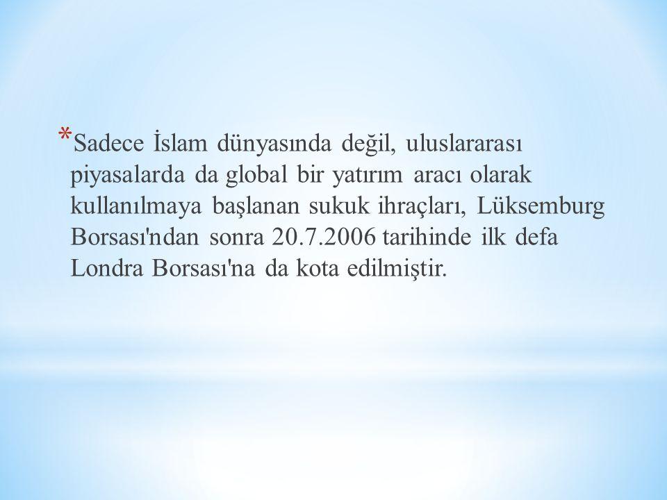 Sadece İslam dünyasında değil, uluslararası piyasalarda da global bir yatırım aracı olarak kullanılmaya başlanan sukuk ihraçları, Lüksemburg Borsası ndan sonra 20.7.2006 tarihinde ilk defa Londra Borsası na da kota edilmiştir.