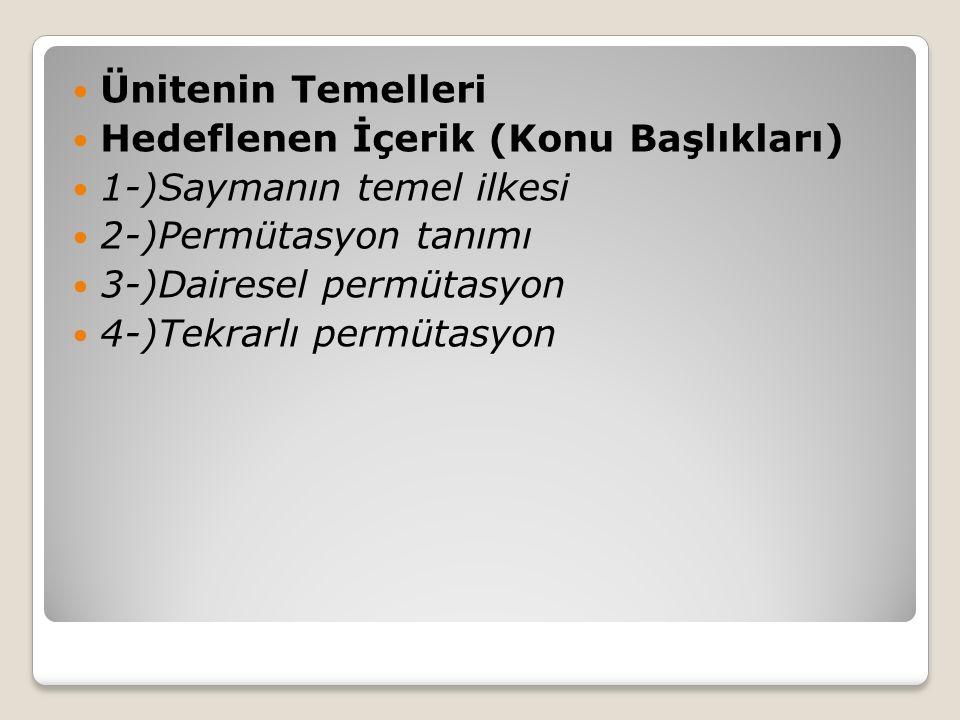 Ünitenin Temelleri Hedeflenen İçerik (Konu Başlıkları) 1-)Saymanın temel ilkesi. 2-)Permütasyon tanımı.