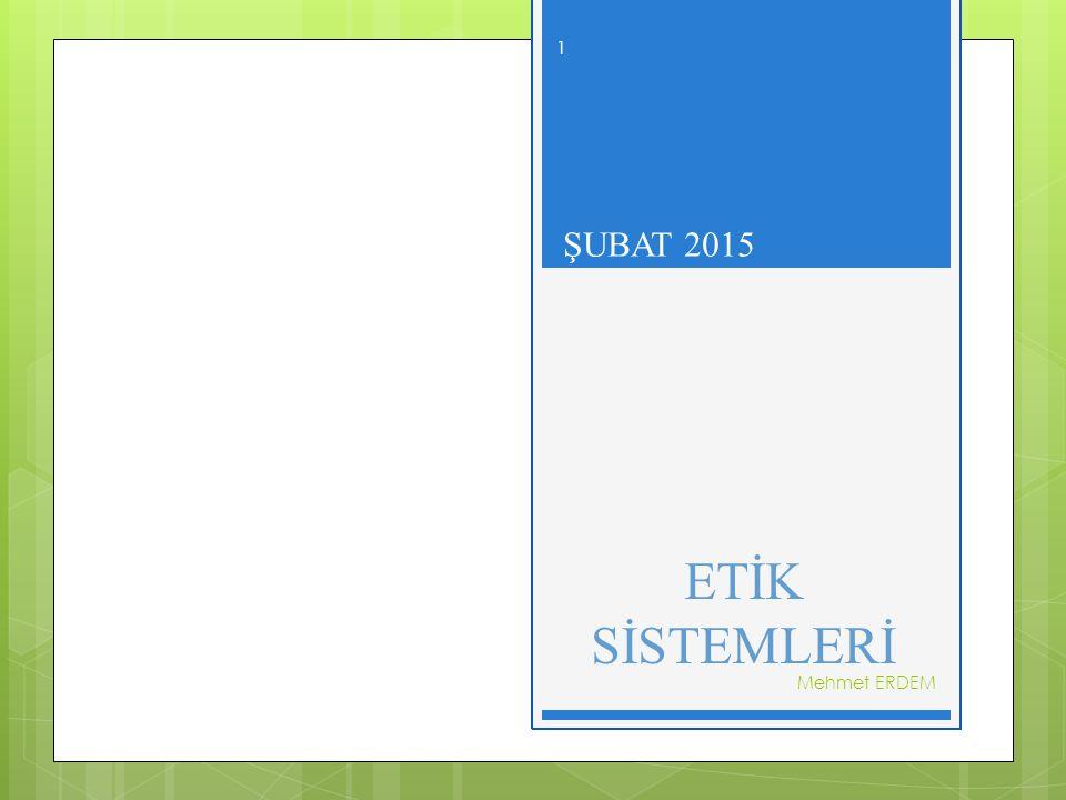 ŞUBAT 2015 ETİK SİSTEMLERİ Mehmet ERDEM