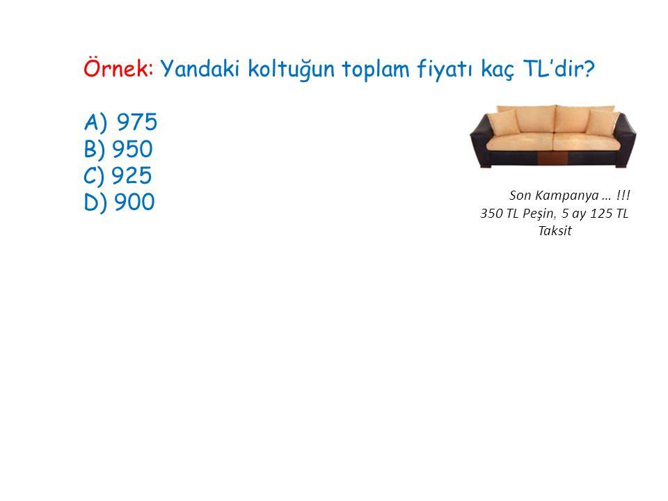 Örnek: Yandaki koltuğun toplam fiyatı kaç TL'dir 975 B) 950 C) 925