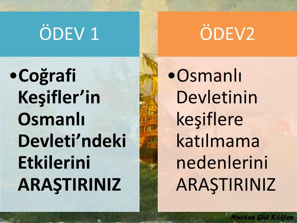 ÖDEV 1 Coğrafi Keşifler'in Osmanlı Devleti'ndeki Etkilerini ARAŞTIRINIZ. ÖDEV2. Osmanlı Devletinin keşiflere katılmama nedenlerini ARAŞTIRINIZ.