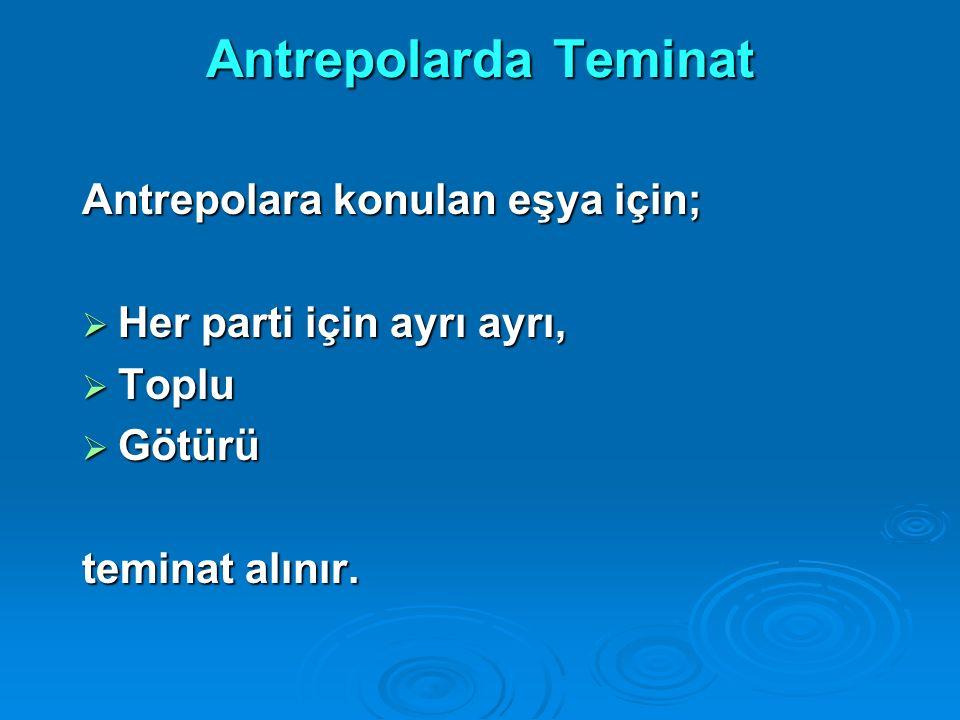Antrepolarda Teminat Antrepolara konulan eşya için;