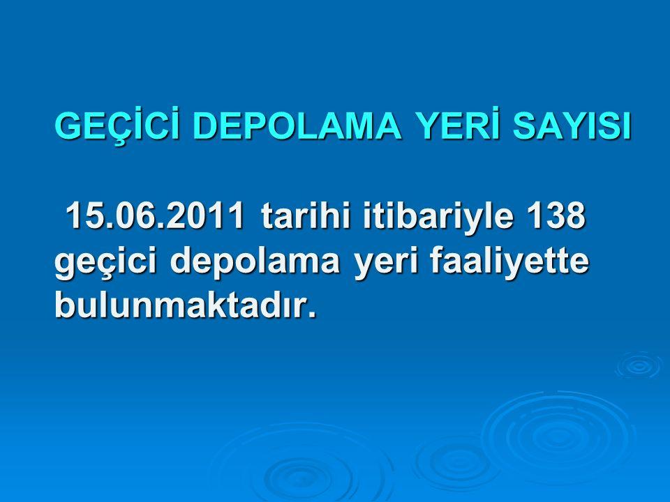 GEÇİCİ DEPOLAMA YERİ SAYISI 15. 06
