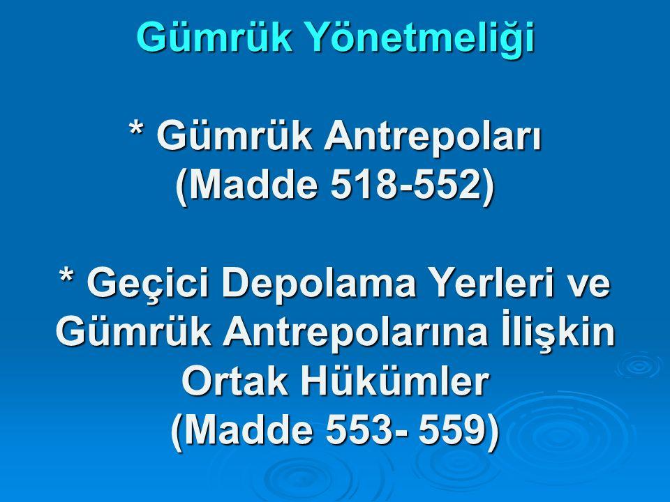 Gümrük Yönetmeliği. Gümrük Antrepoları (Madde 518-552)