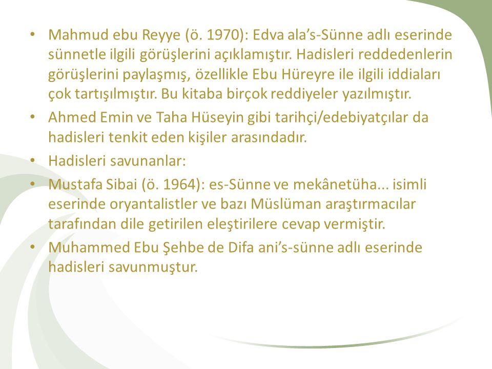 Mahmud ebu Reyye (ö. 1970): Edva ala's-Sünne adlı eserinde sünnetle ilgili görüşlerini açıklamıştır. Hadisleri reddedenlerin görüşlerini paylaşmış, özellikle Ebu Hüreyre ile ilgili iddiaları çok tartışılmıştır. Bu kitaba birçok reddiyeler yazılmıştır.