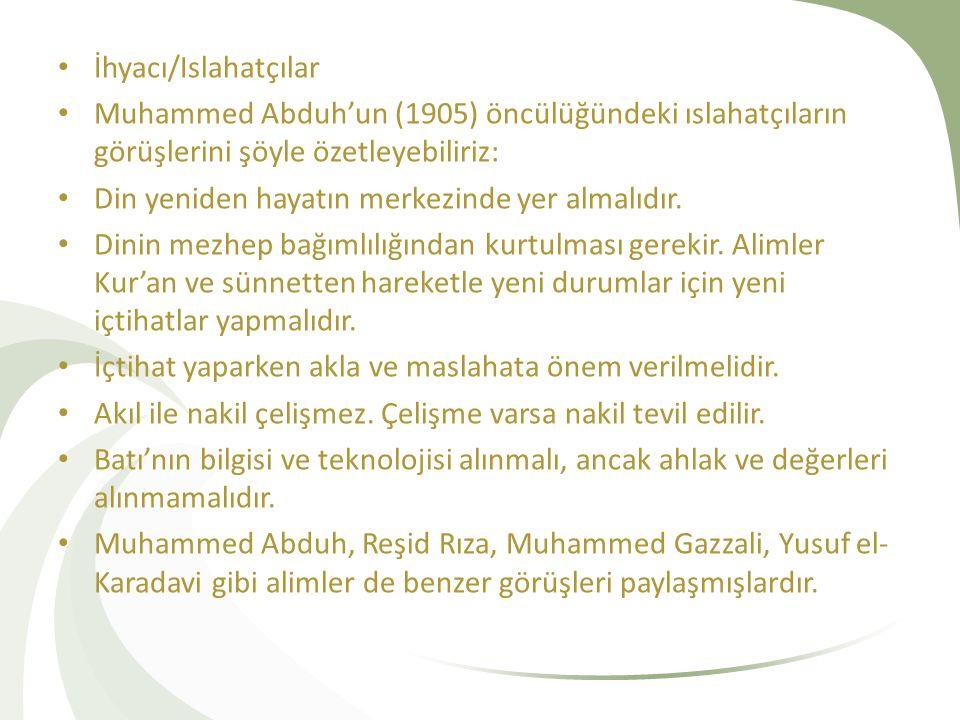 İhyacı/Islahatçılar Muhammed Abduh'un (1905) öncülüğündeki ıslahatçıların görüşlerini şöyle özetleyebiliriz:
