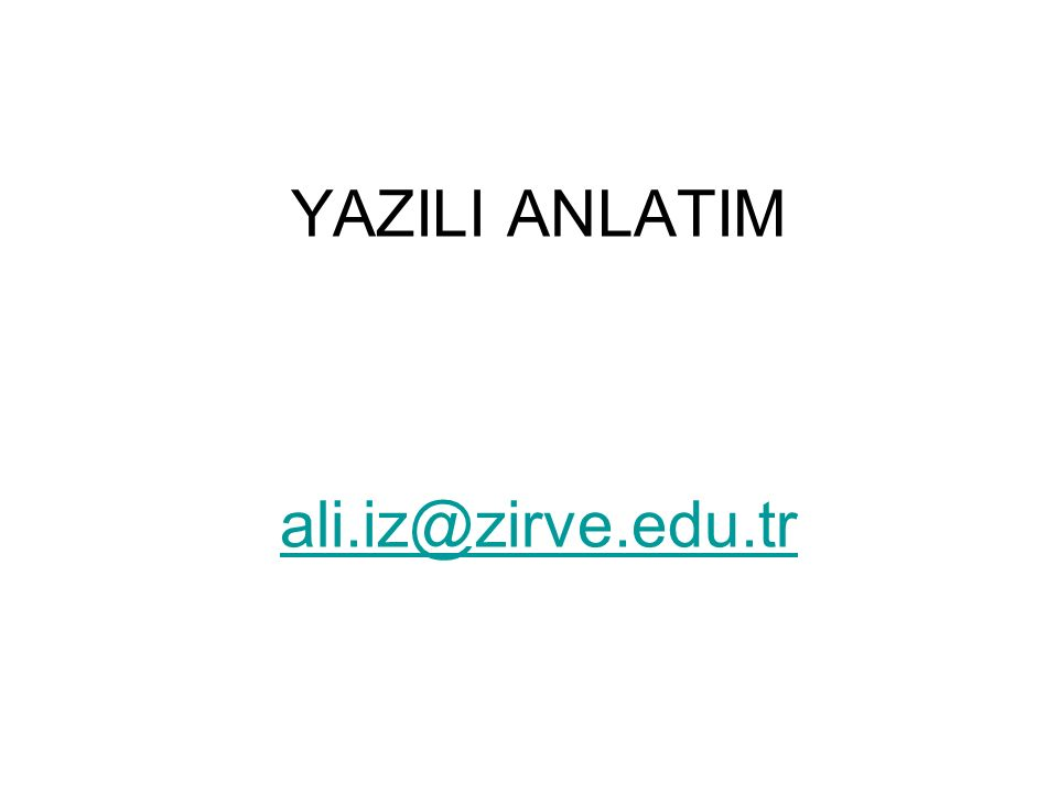 YAZILI ANLATIM ali.iz@zirve.edu.tr