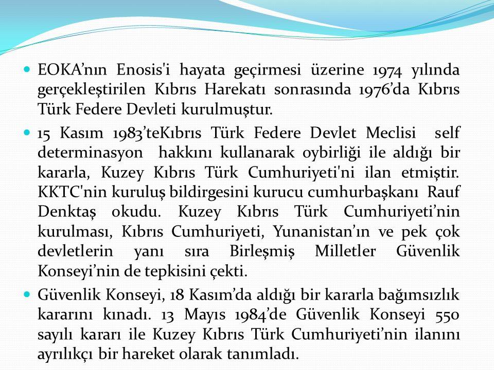 EOKA'nın Enosis i hayata geçirmesi üzerine 1974 yılında gerçekleştirilen Kıbrıs Harekatı sonrasında 1976'da Kıbrıs Türk Federe Devleti kurulmuştur.