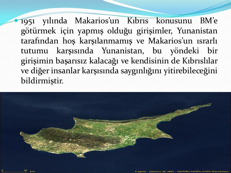 1951 yılında Makarios'un Kıbrıs konusunu BM'e götürmek için yapmış olduğu girişimler, Yunanistan tarafından hoş karşılanmamış ve Makarios'un ısrarlı tutumu karşısında Yunanistan, bu yöndeki bir girişimin başarısız kalacağı ve kendisinin de Kıbrıslılar ve diğer insanlar karşısında saygınlığını yitirebileceğini bildirmiştir.