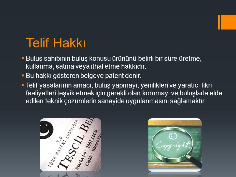 Telif Hakkı Buluş sahibinin buluş konusu ürününü belirli bir süre üretme, kullanma, satma veya ithal etme hakkıdır.