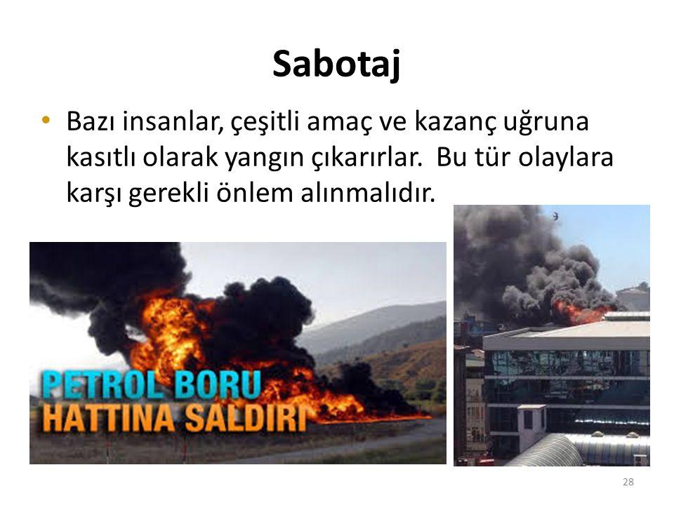 Sabotaj Bazı insanlar, çeşitli amaç ve kazanç uğruna kasıtlı olarak yangın çıkarırlar.