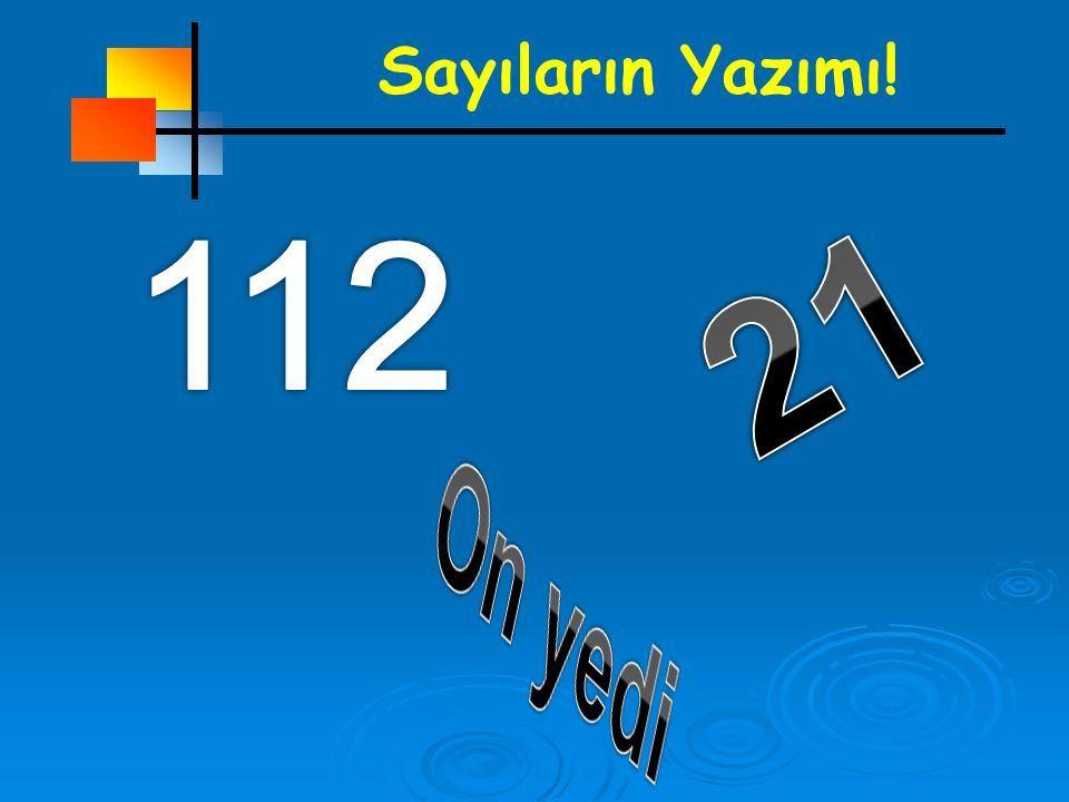 Sayıların Yazımı! 112 21 On yedi