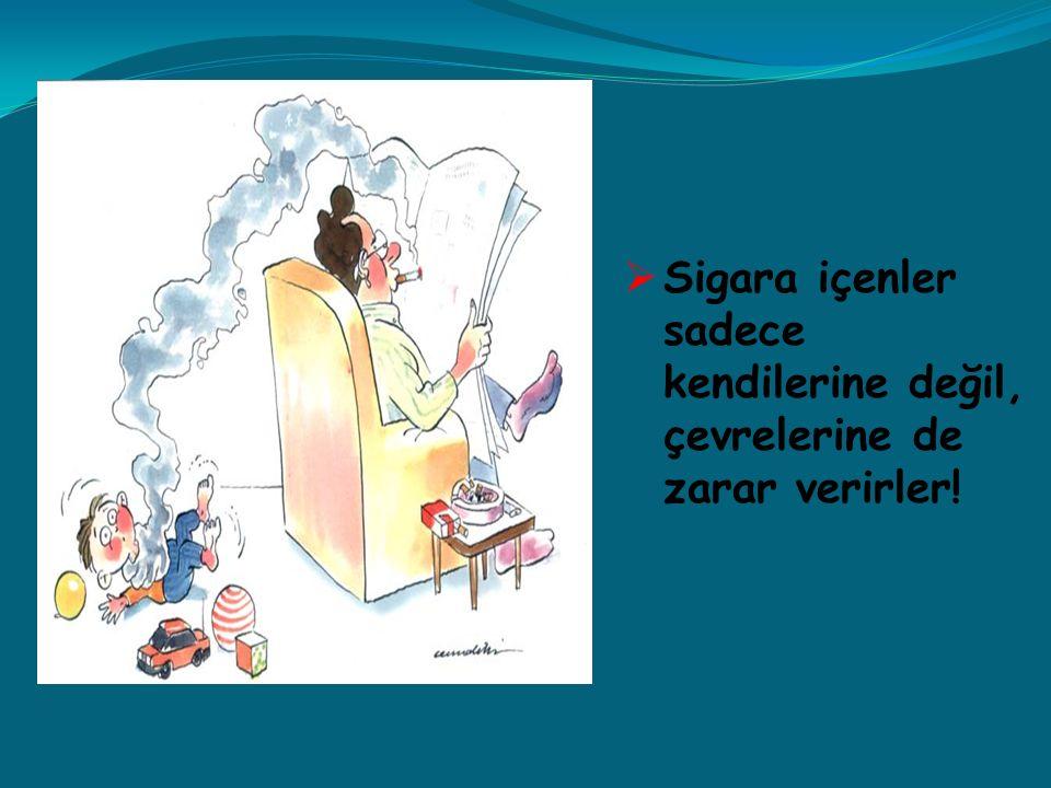 Sigara içenler sadece kendilerine değil, çevrelerine de zarar verirler!
