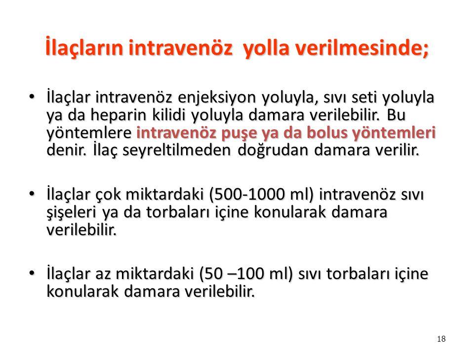 İlaçların intravenöz yolla verilmesinde;