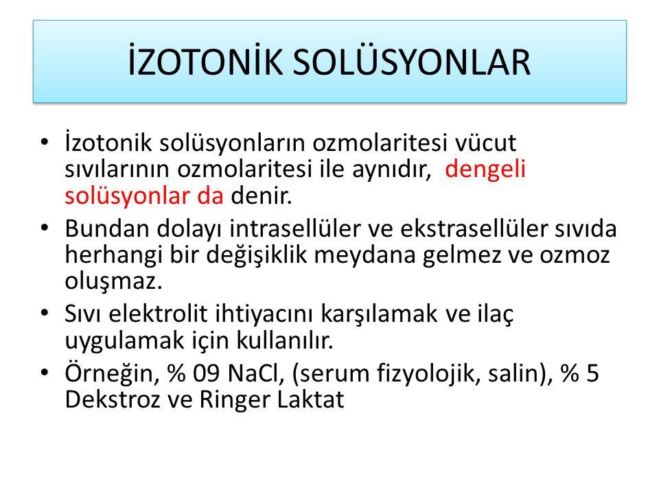 İZOTONİK SOLÜSYONLAR İzotonik solüsyonların ozmolaritesi vücut sıvılarının ozmolaritesi ile aynıdır, dengeli solüsyonlar da denir.