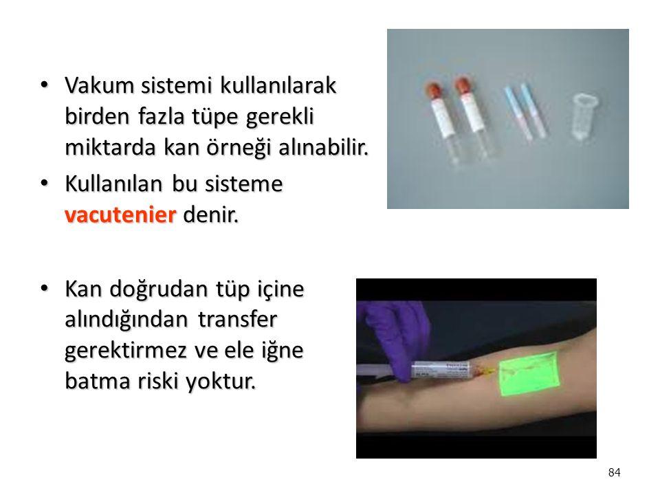 Vakum sistemi kullanılarak birden fazla tüpe gerekli miktarda kan örneği alınabilir.